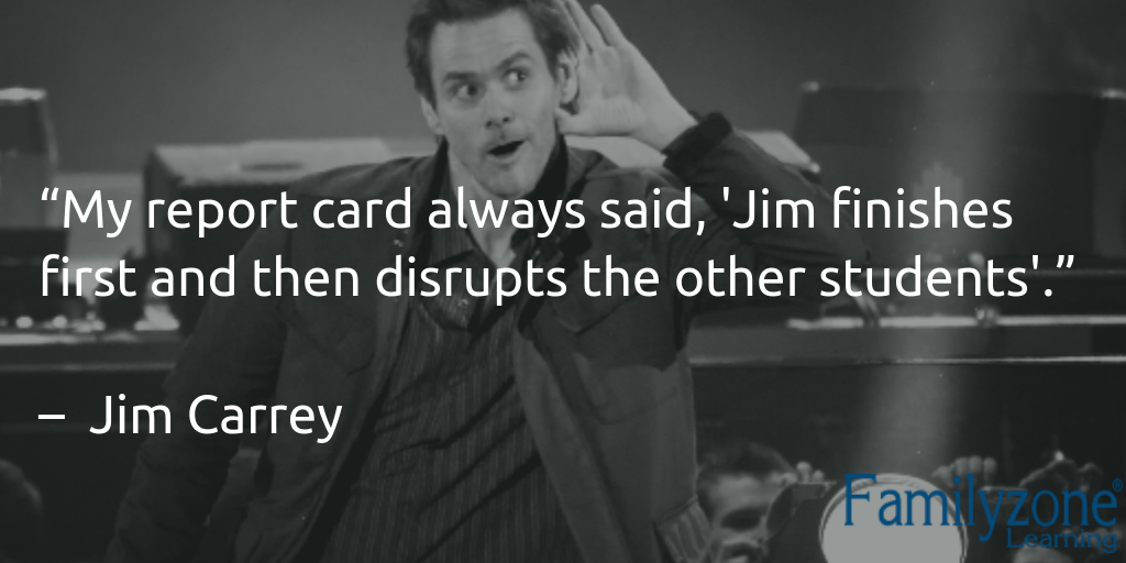 "Jim Carrey saying ""My report card always said, 'Jim finishes first and then disrupts the other students."""